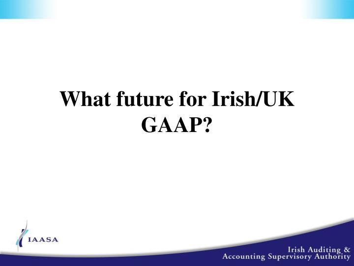 What future for Irish/UK GAAP?