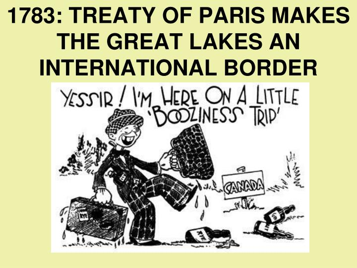 1783: TREATY OF PARIS MAKES THE GREAT LAKES AN INTERNATIONAL BORDER
