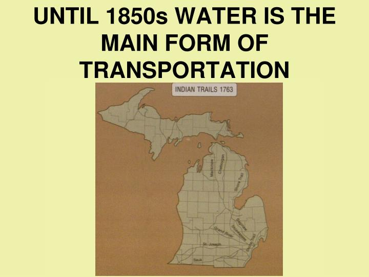 UNTIL 1850s WATER IS THE MAIN FORM OF TRANSPORTATION