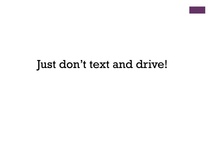 Just don't text and drive!
