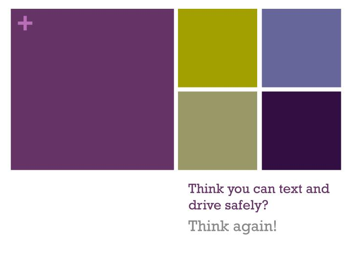 think you can text and drive safely
