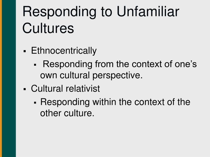 Responding to Unfamiliar Cultures