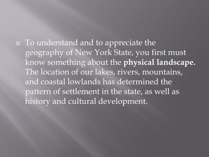 To understand and to appreciate the geography of New York State, you first must know something about the