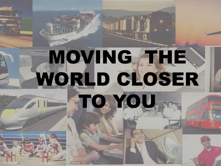 MOVING THE WORLD CLOSER TO YOU