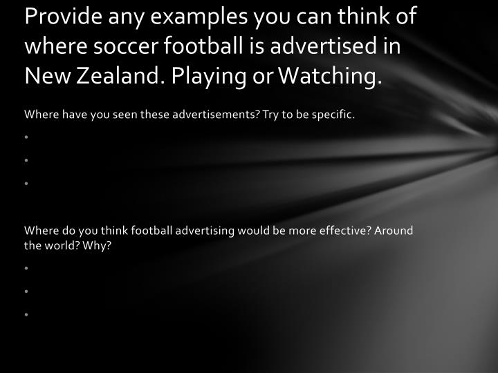 Provide any examples you can think of where soccer football is advertised in New Zealand. Playing or Watching.