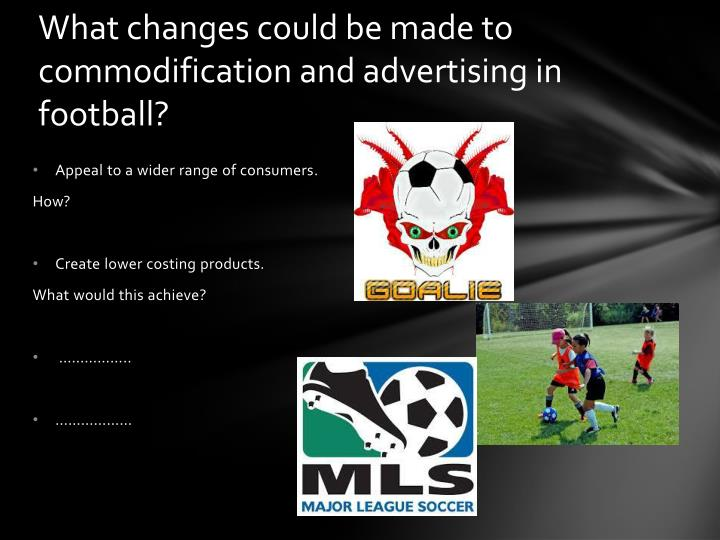 What changes could be made to commodification and advertising in football?