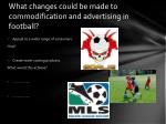 what changes could be made to commodification and advertising in football