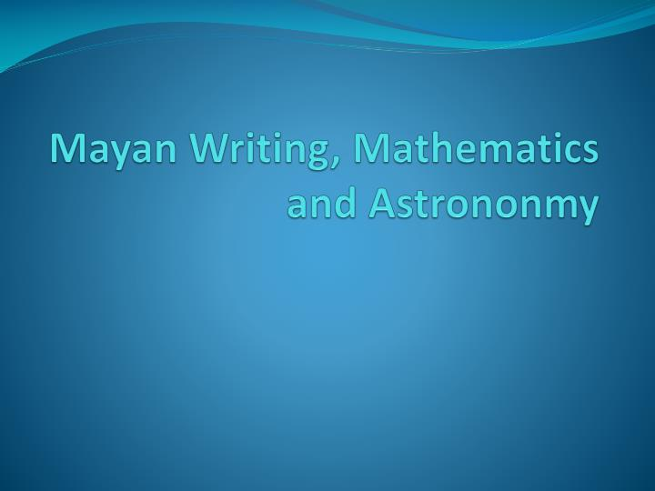 Mayan Writing, Mathematics and