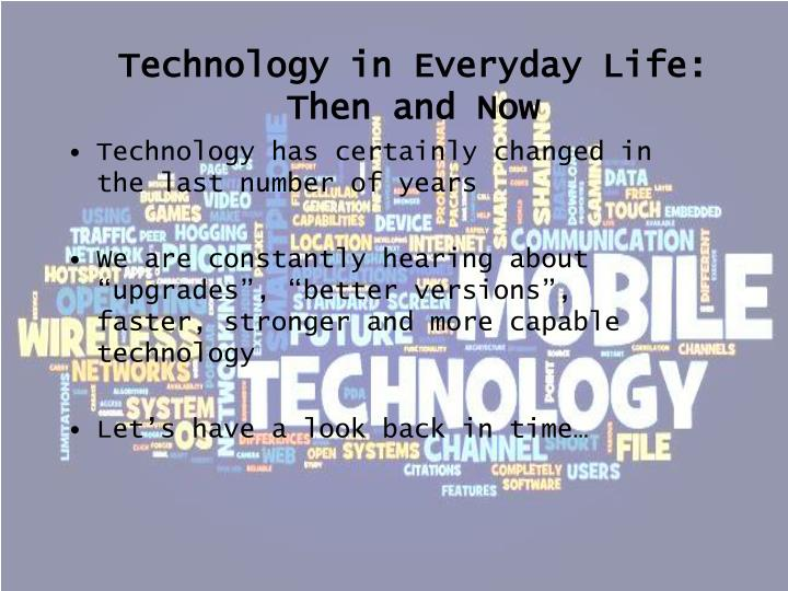 Technology in Everyday Life: Then and Now