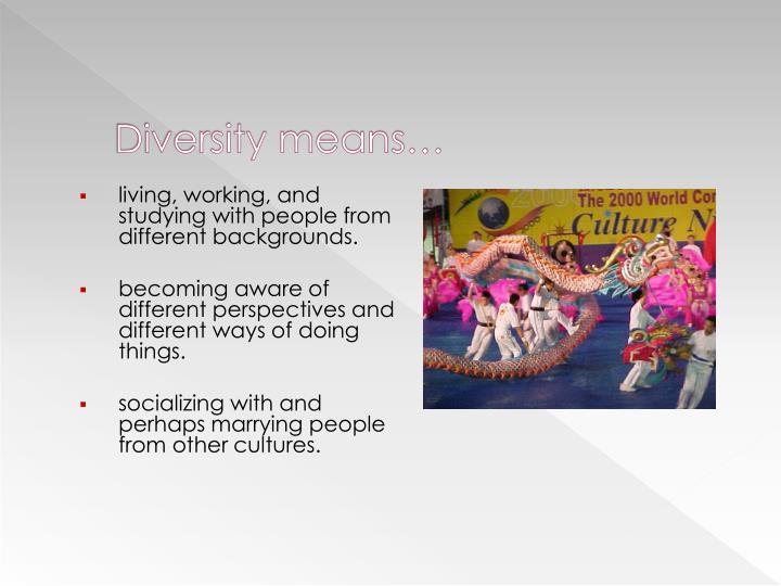 Diversity means…