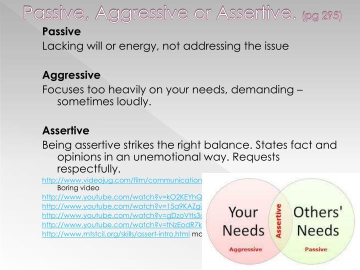Passive, Aggressive or Assertive.
