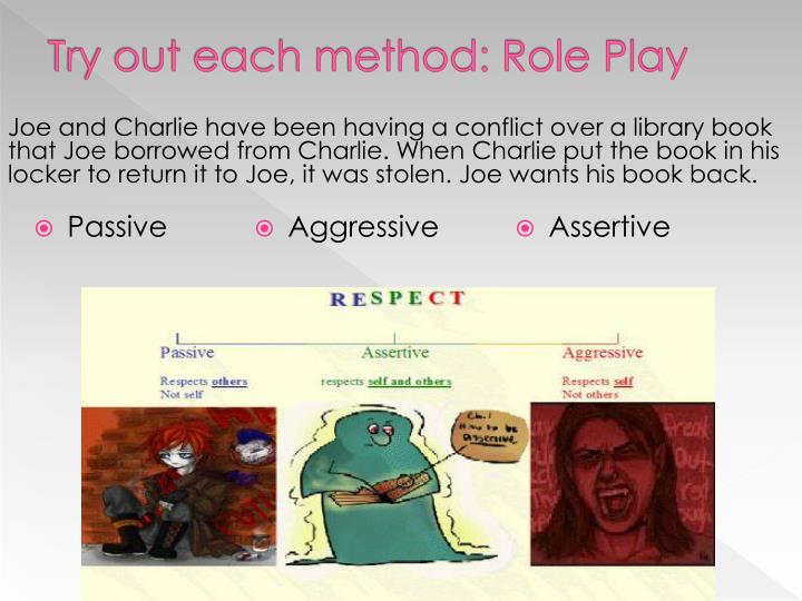 Try out each method: Role Play