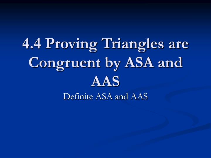 4.4 Proving Triangles are Congruent by ASA and AAS