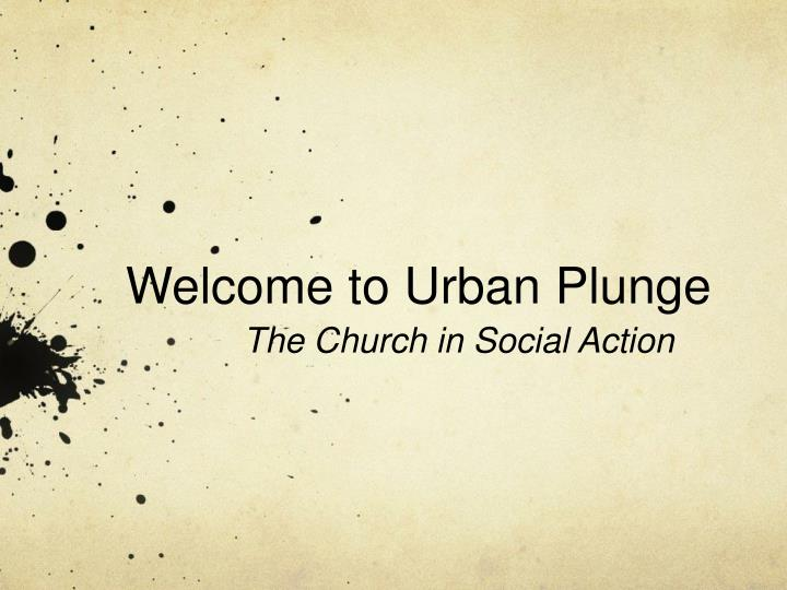 Welcome to urban plunge