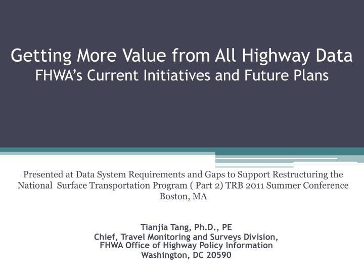 getting more value from all highway data fhwa s current initiatives and future plans