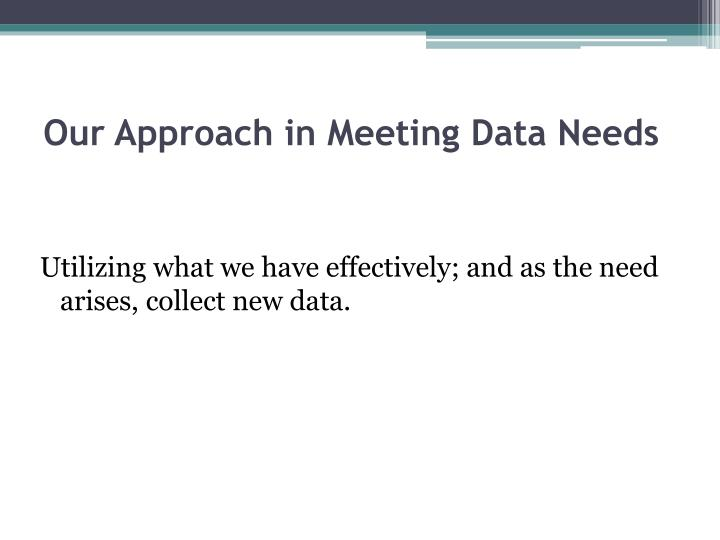 Our Approach in Meeting Data Needs