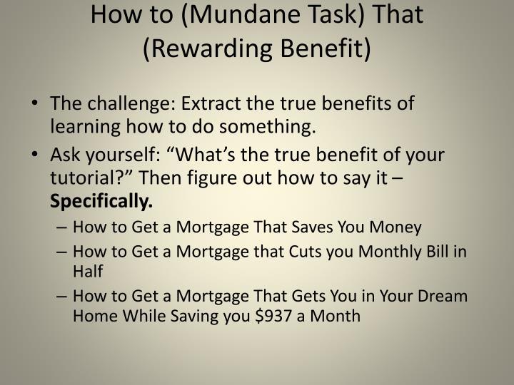 How to (Mundane Task) That (Rewarding Benefit)