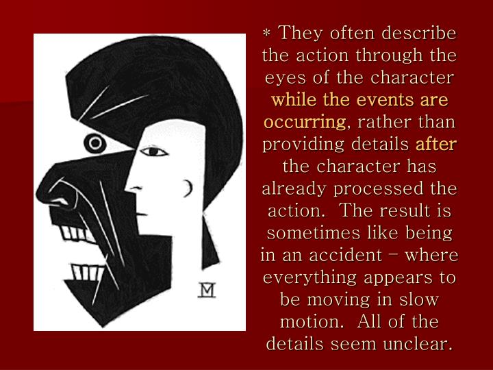 * They often describe the action through the eyes of the character
