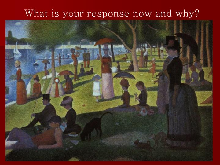What is your response now and why?