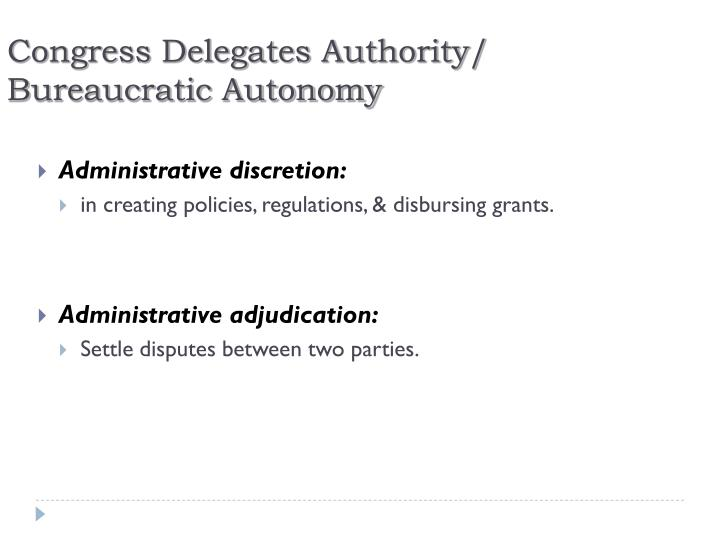 Congress Delegates Authority/ Bureaucratic Autonomy