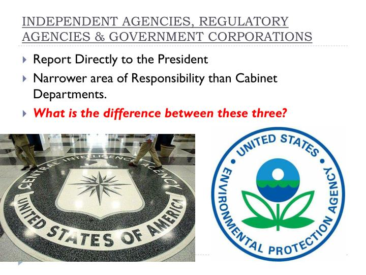 INDEPENDENT AGENCIES, REGULATORY AGENCIES & GOVERNMENT CORPORATIONS