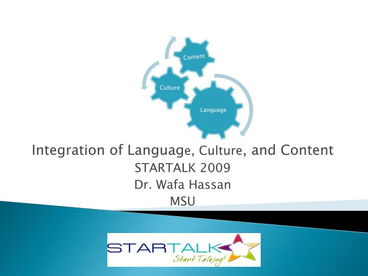 integration of languag e culture and content startalk 2009 dr wafa hassan msu