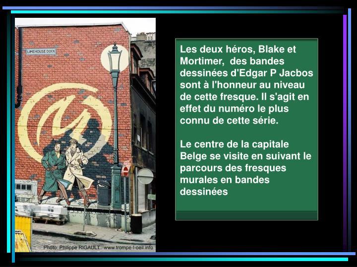 Les deux héros, Blake et Mortimer, des bandes dessinées d'Edgar P Jacbos sont à l'honneur au niveau de cette fresque. Il s'agit en effet du numéro le plus connu de cette série.