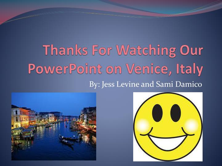 Thanks For Watching Our PowerPoint on Venice, Italy