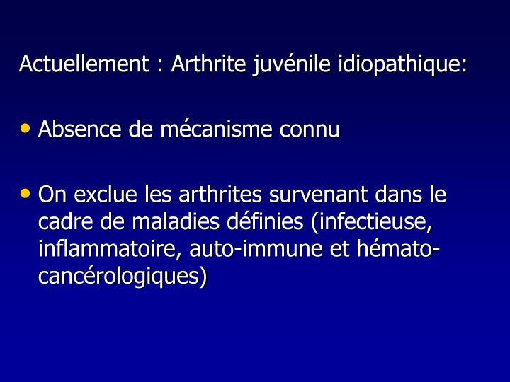 Actuellement : Arthrite juvénile idiopathique: