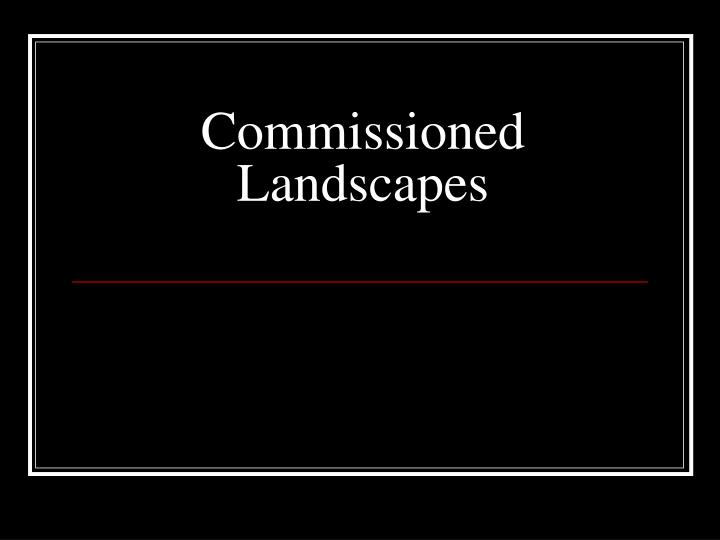 Commissioned Landscapes