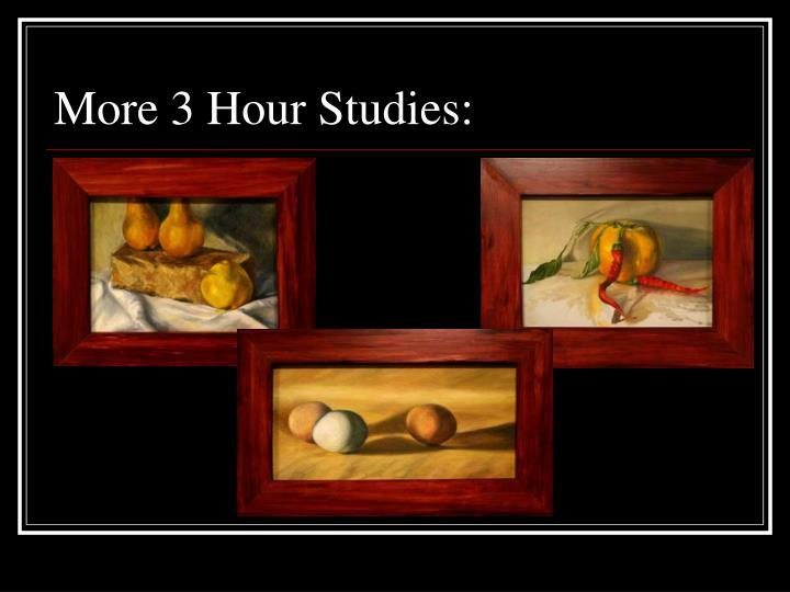 More 3 Hour Studies: