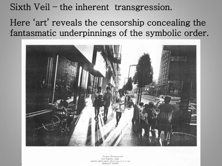 Sixth Veil – the inherent  transgression.