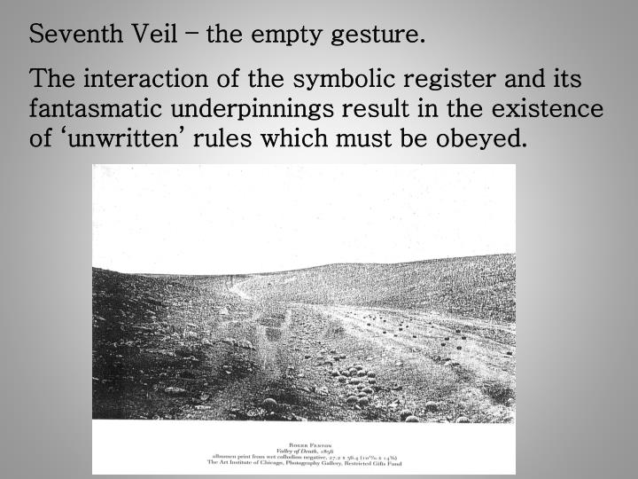 Seventh Veil – the empty gesture.