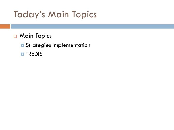 Today s main topics