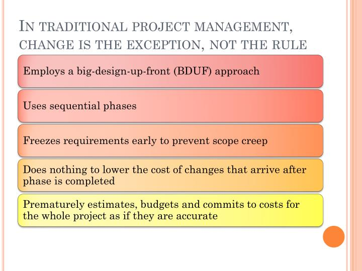 In traditional project management, change is the exception, not the rule