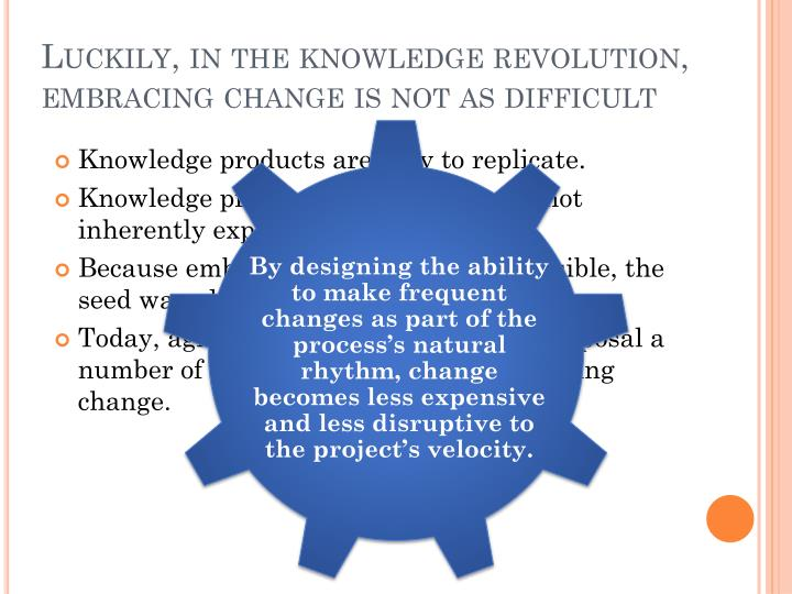 Luckily, in the knowledge revolution, embracing change is not as difficult