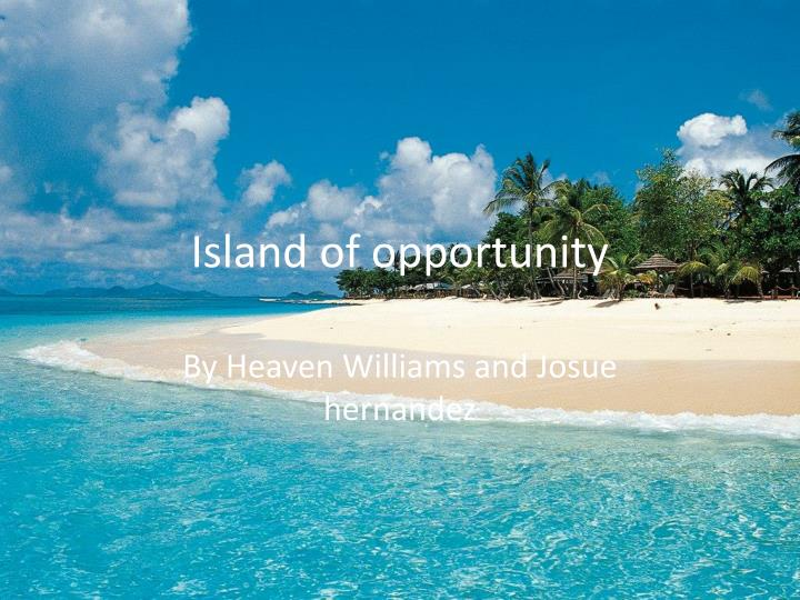 Island of opportunity