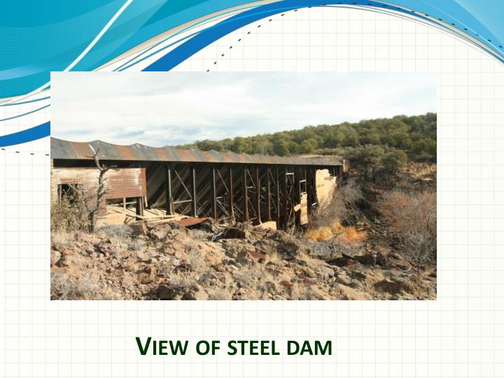 View of steel dam