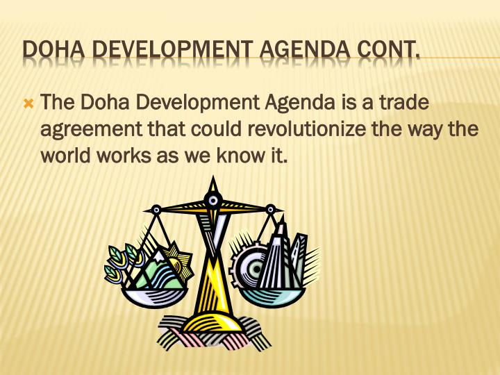 The Doha Development Agenda is a trade agreement that could revolutionize the way the world works as we know it.