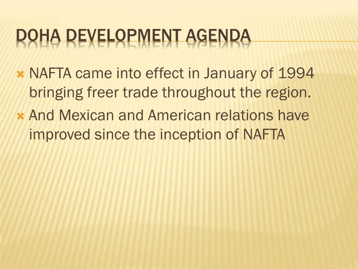 NAFTA came into effect in January of 1994 bringing freer trade throughout the region.