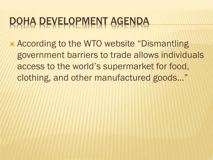 "According to the WTO website ""Dismantling government barriers to trade allows individuals access to the world's supermarket for food, clothing, and other manufactured goods…"""