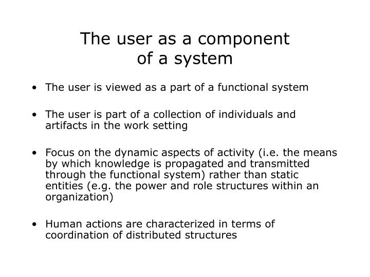 The user as a component