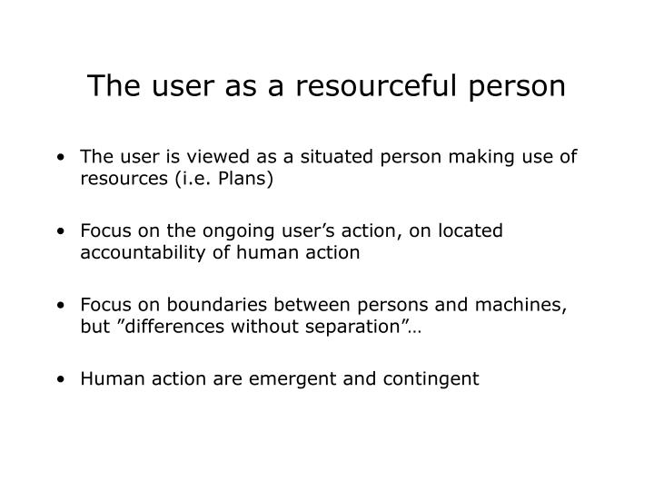 The user as a resourceful person