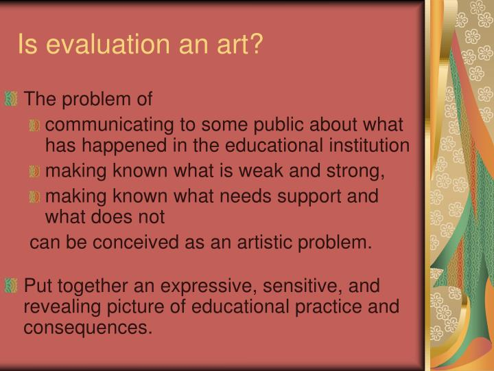 Is evaluation an art?