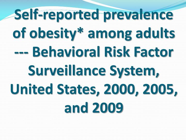 Self-reported prevalence of obesity* among adults --- Behavioral Risk Factor Surveillance System, United States, 2000, 2005, and 2009