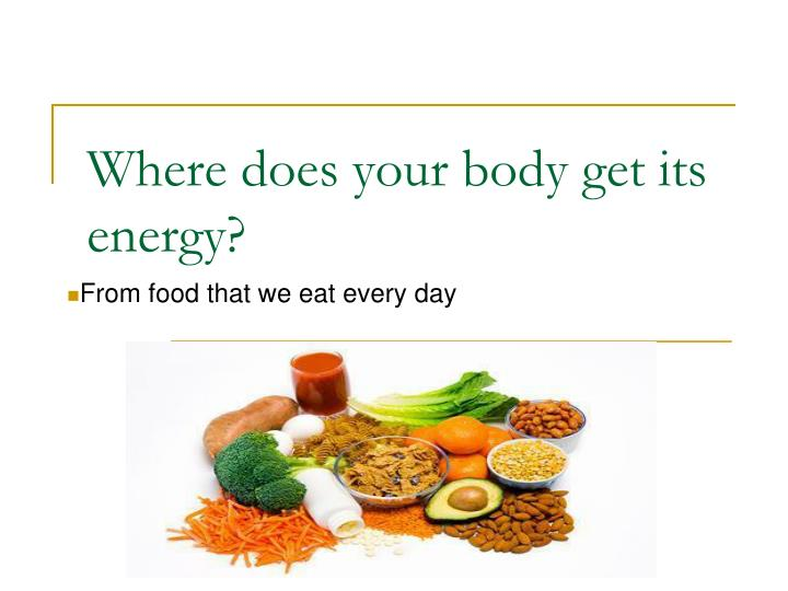 Where does your body get its energy?