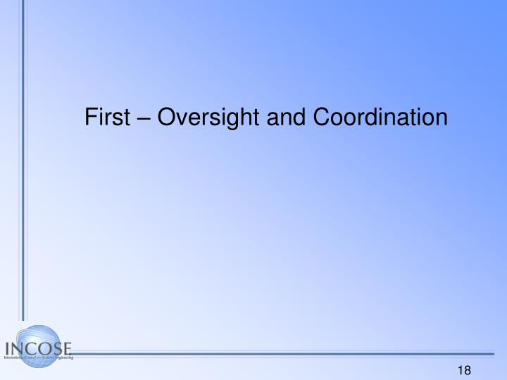 First – Oversight and Coordination
