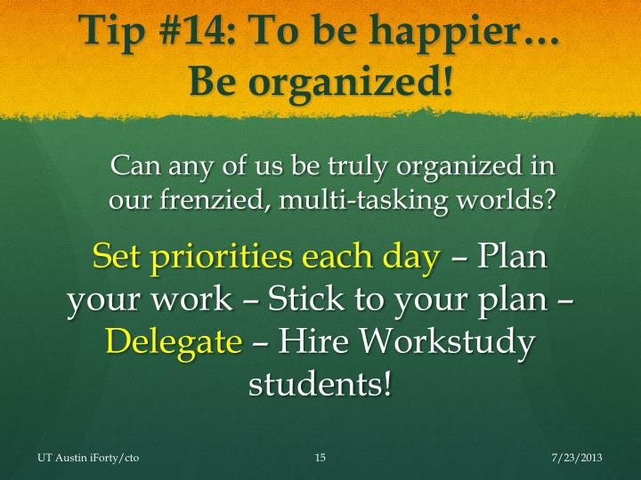 Tip #14: To be happier…  Be organized!