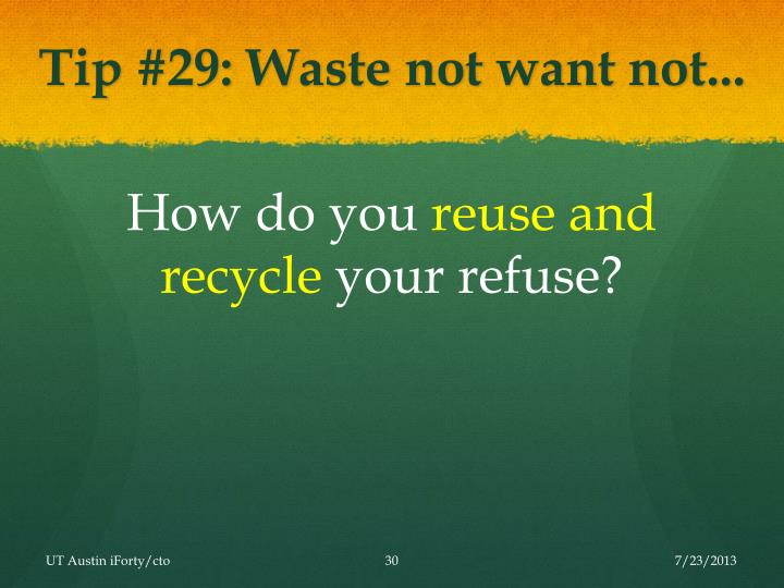 Tip #29: Waste not want not...
