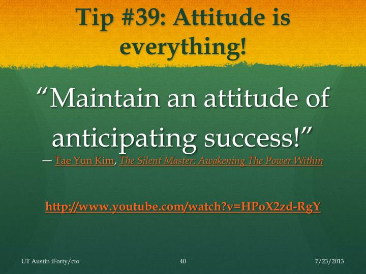 Tip #39: Attitude is everything!